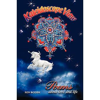 Kaleidoscope View Poems about Love and Life by Boehm & Ron