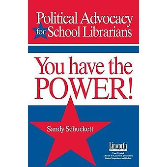 You Have the Power Political Advocacy for School Librarians by Schuckett & Sandy