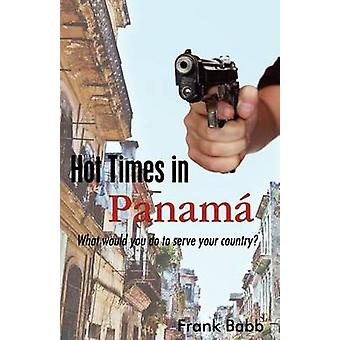 Hot Times in Panama What would you do to serve your country by Babb & Frank