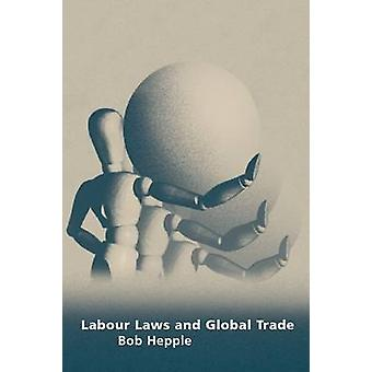 Labour Laws and Global Trade by Hepple & Bob