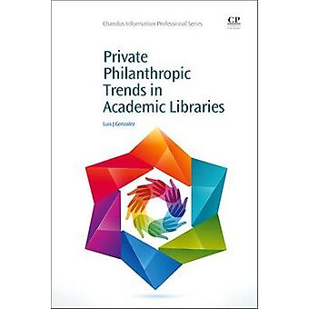 Private Philanthropic Trends in Academic Libraries by Gonzalez & Luis J.