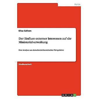 Der Einfluss externer Interessen auf die Ministerialverwaltung by Callsen & Elisa