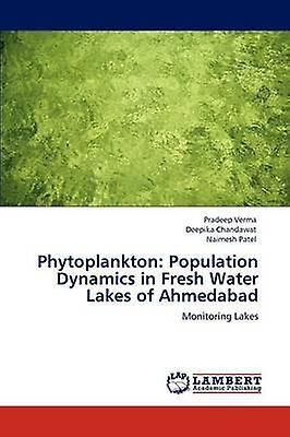 Phytoplankton Population Dynamics in Fresh Water Lakes of Ahmedabad by Verma & Pradeep