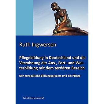 Pflegebildung in Deutschland und die Verzahnung  der Aus Fort und Weiterbildung mit dem tertiren Bereich by Ingwersen & Ruth