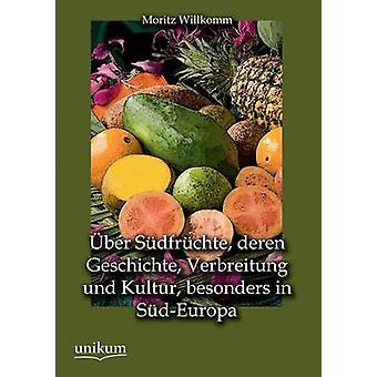 Uber Sudfruchte Deren Geschichte Verbreitung Und Kultur Besonders in SudEuropa by Willkomm & Moritz