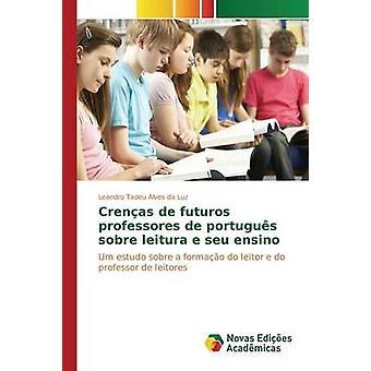 Crenas de futuros professores de portugus sobre leitura e seu ensino by da Luz Leandro Tadeu Alves