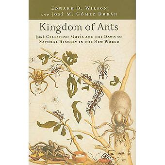 Kingdom of Ants - Jose Celestino Mutis and the Dawn of Natural History