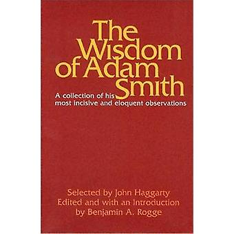 The Wisdom of Adam Smith - A Collection of His Most Incisive and Eloqu