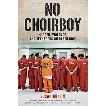 No Choirboy - Murder - Violence - and Teenagers on Death Row by Susan
