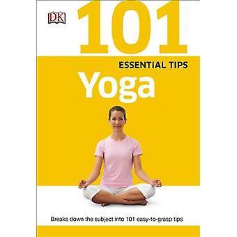 101 Essential Tips - Yoga by Sivananda Yoga Vedanta Centre - DK Publis