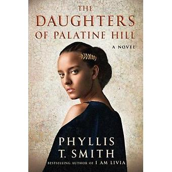 The Daughters of Palatine Hill - A Novel by Phyllis T. Smith - 9781503