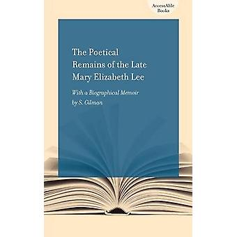 The Poetical Remains of the Late Mary Elizabeth Lee by Mary Elizabeth