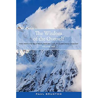 The Wisdom of the Overself - The Path to Self-Realization and Philosop
