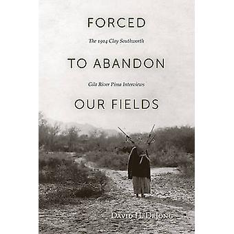 Forced to Abandon Our Fields - The 1914 Clay Southworth Gila River Pim