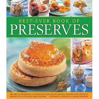 Best-Ever Book of Preserves - The Art of Preserving - 140 Delicious Jam