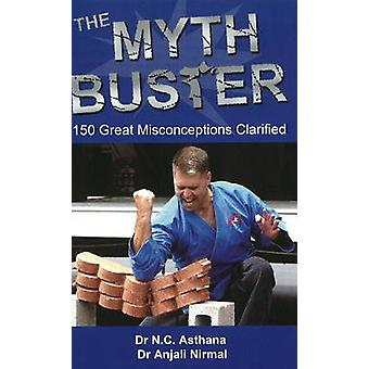 Myth Buster - 150 Great Misconceptions Clarified by N. C. Asthana - An