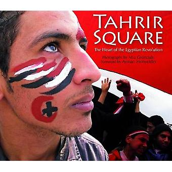 Tahrir Square - The Heart of the Egyptian Revolution by Mia Grondahl -