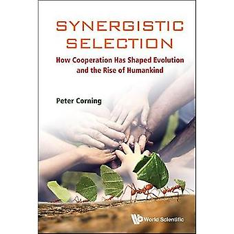 Synergistic Selection - How Cooperation Has Shaped Evolution And The R