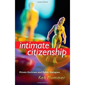 Intimate Citizenship - Private Decisions and Public Dialogues by Ken P