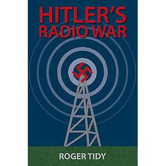 Hitler's Radio War by Roger Tidy - 9780709091493 Book