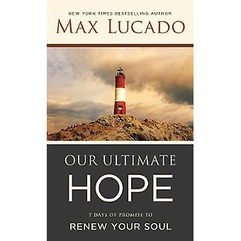 Our Ultimate Hope - 7 Days of Promise to Renew Your Soul by Our Ultima