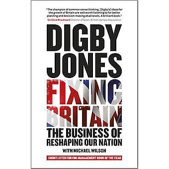 Großbritannien - Befestigung das Geschäft der Umgestaltung unserer Nation von Michael Wils