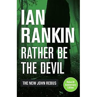 Rather be the Devil by Ian Rankin - 9781409168973 Book