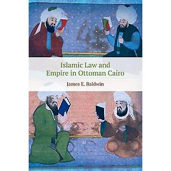 Islamic Law and Empire in Ottoman Cairo by James Baldwin - 9781474432