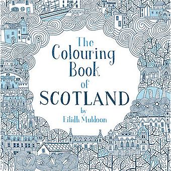 The Colouring Book of Scotland by Eilidh Muldoon - 9781780274058 Book