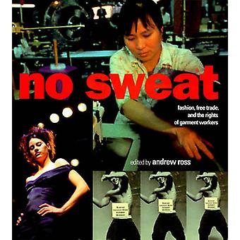 No Sweat - Fashion - Free Trade and the Rights of Garment Workers by A