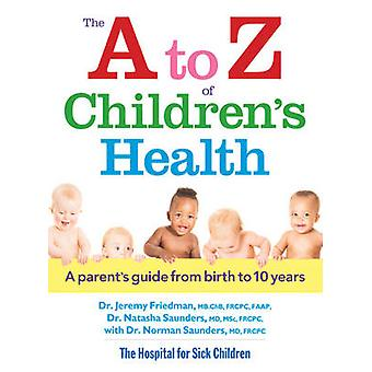 The A to Z of Children's Health - A Parent's Guide from Birth to 10 Ye