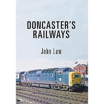 Doncaster's Railways by John Law - 9781445659466 Book