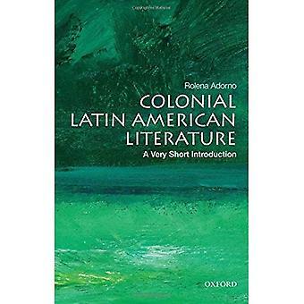 Koloniale lateinamerikanische Literatur: Eine sehr kurze Einführung (sehr kurze Einführungen)