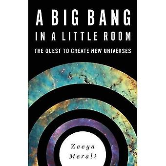 A Big Bang in a Little Room: The Quest to Create New Universes (Hardback)
