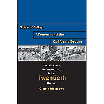 Silicon Valley, Women, and the California Dream : Gender, Class, and Opportunity in the Twentieth Century