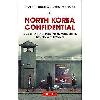 Corea del norte confidencial: Privado mercados, tendencias, campos de prisioneros, disidentes y desertores