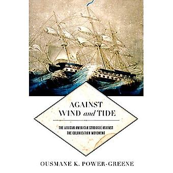 Against Wind and Tide: The African American Struggle against the Colonization Movement (Early American Places)