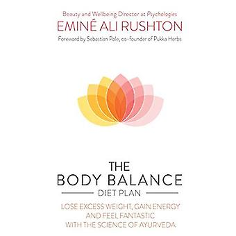 The Body Balance Diet Plan: Lose Weight, Gain Energy and Feel Fantastic with the Science of Ayurveda