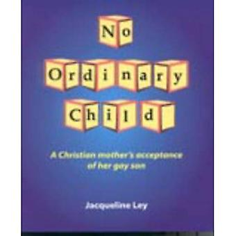 No Ordinary Child: A Christian Mother's Acceptance of Her Gay Son