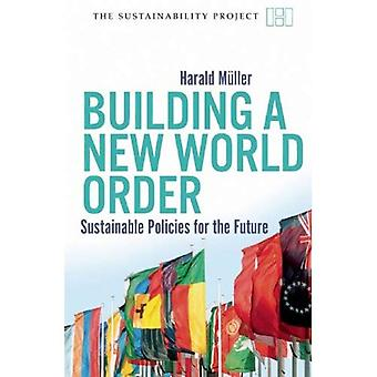 Building a New World Order: Sustainable Policies for the Future (Sustainability Project)