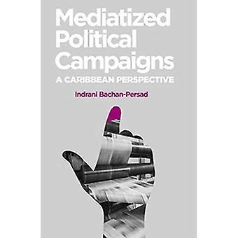 Mediatized Political Campaigns: A Caribbean Perspective