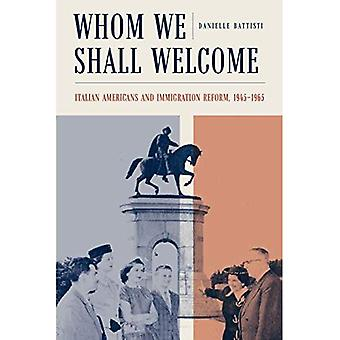 Whom We Shall Welcome: Italian Americans and Immigration Reform, 1945-1965 (Critical Studies in Italian America)