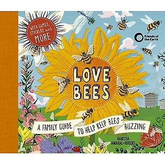 Love Bees: A family guide to help keep bees buzzing - With games, stickers and� more