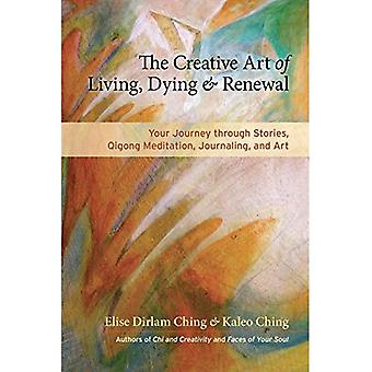 The Creative Art of Living, Dying, and Renewal: Your Journey Through Stories, Qigong Meditation, Journaling, and...