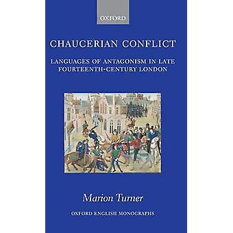 Chaucerian Conflict Languages of Antagonism in Late FourteenthCentury London by Turner & Marion