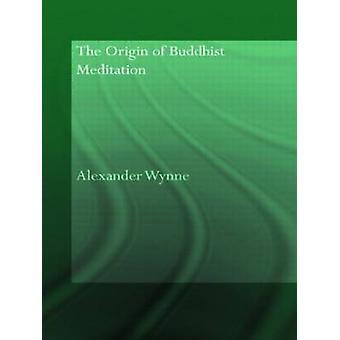 Der Ursprung der buddhistischen Meditation von Wynne Alexander