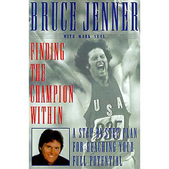 Finding the Champion Within A StepByStep Plan for Reaching Your Full Potential by Jenner & Bruce