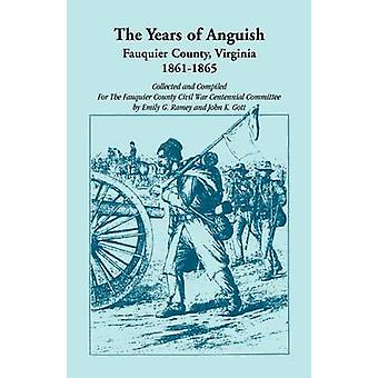 The Years of Anguish Fauquier County Virginia 18611865 by Ramey & Emily G.
