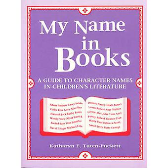 My Name in Books A Guide to Character Names in Childrens Literature by TutenPuckett & Katharyn