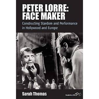 Peter Lorre ansikte Maker att konstruera stjärnstatus och prestanda i Hollywood och Europa av Thomas & Sarah